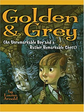 Golden & Grey: An Unremarkable Boy and a Rather Remarkable Ghost 9780786282906