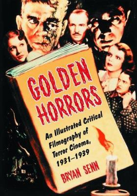 Golden Horrors: An Illustrated Critical Filmography of Terror Cinema, 1931-1939 9780786427246