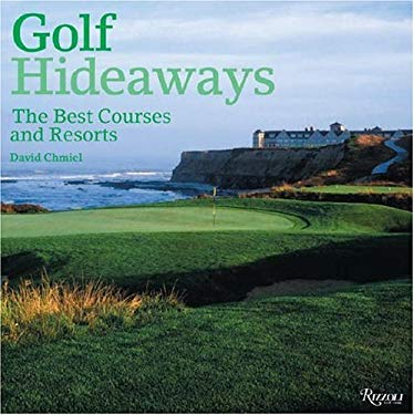 Golf Hideaways: The Best Courses & Resorts 9780789315557