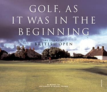 Golf, as It Was in the Beginning: The Legendary British Open Courses 9780789310910