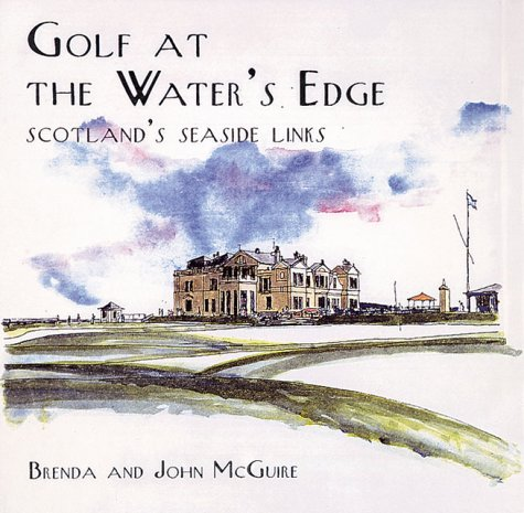 Golf at the Water's Edge: Scotland's Seaside Links 9780789203236
