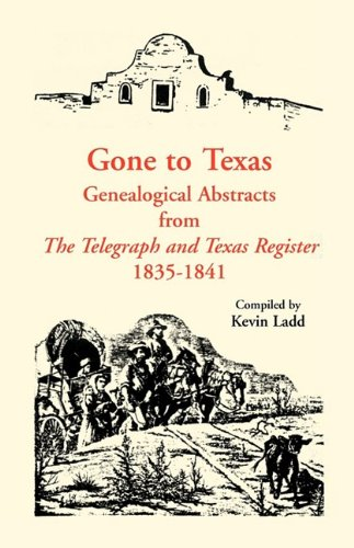 Gone to Texas: Genealogical Abstracts from the Telegraph and Texas Register, 1835-1841 9780788400056