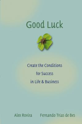 Good Luck: Creating the Conditions for Success in Life and Business 9780787976071