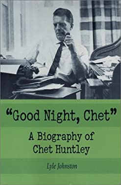 Good Night, Chet: A Biography of Chet Huntley 9780786415021