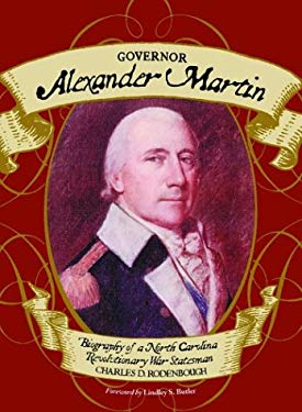 Governor Alexander Martin: Biography of a North Carolina Revolutionary War Statesman 9780786416844