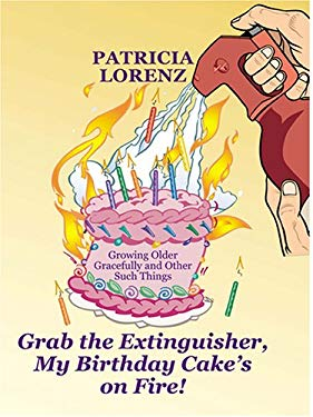 Grab the Extinguisher, My Birthday Cake's on Fire! Growing Older Gracefully and Other Such Things 9780786274260