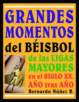 Grandes Momentos del Beisbol de las Ligas Mayores en el Siglo XX, Ano Tras Ano 9780786417650