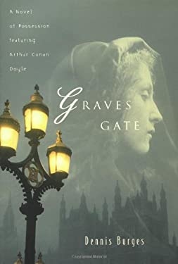 Graves Gate: A Novel of Possession Featuring Arthur Conan Doyle
