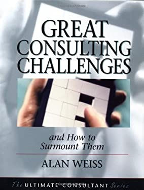 Great Consulting Challenges: And How to Surmount Them 9780787955106