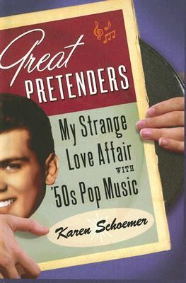 Great Pretenders: My Strange Love Affair with '50s Pop Music 9780786287123