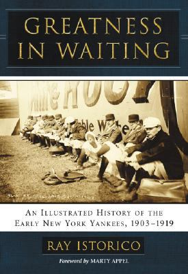 Greatness in Waiting: An Illustrated History of the Early New York Yankees, 1903-1919 9780786432110