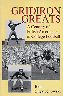 Gridiron Greats: A Century of Polish Americans in College Football 9780781804493