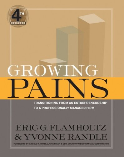 Growing Pains: Transitioning from an Entrepreneurship to a Professionally Managed Firm 9780787986162