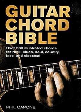 Guitar Chord Bible: Over 500 Illustrated Chords for Rock, Blues, Soul, Country, Jazz, and Classical 9780785820833