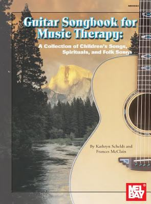 Guitar Songbook for Music Therapy: A Collection of Children's Songs, Spirituals, and Folk Songs