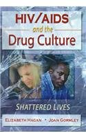 HIV AIDS and the Drug Culture; Shattered Lives 9780789005540
