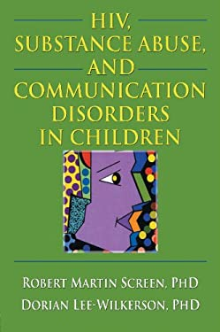 HIV, Substance Abuse, and Communication Disorders in Children 9780789027122