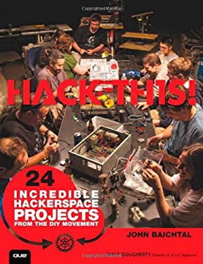 Hack This: 24 Incredible Hackerspace Projects from the DIY Movement 9780789748973
