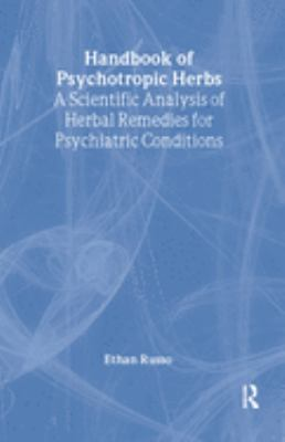 Handbook of Psychotropic Herbs: A Scientific Analysis of Herbal Remedies for Psychiatric Conditions 9780789007186