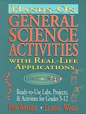 Hands-On General Science Activities with Real-Life Applications: Ready-To-Use Labs, Projects, & Activities for Grades 5-12 3120472