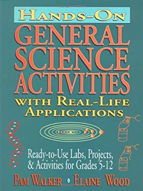 Hands-On General Science Activities with Real-Life Applications: Ready-To-Use Labs, Projects, & Activities for Grades 5-12 9780787972349
