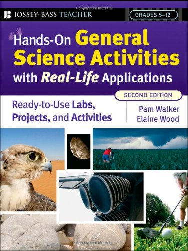 Hands-On General Science Activities with Real-Life Applications: Ready-To-Use Labs, Projects, & Activities for Grades 5-12 9780787997632