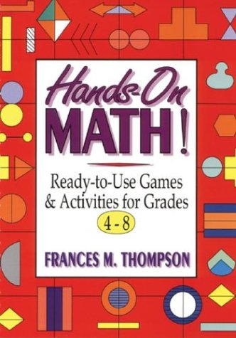 Hands-On Math!: Ready-To-Use Games & Activities for Grades 4-8 9780787967406