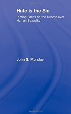 Hate Is the Sin: Putting Faces on the Debate Over Human Sexuality 9780789036391
