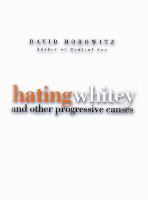 Hating Whitey and Other Progressive Causes 9780786119790