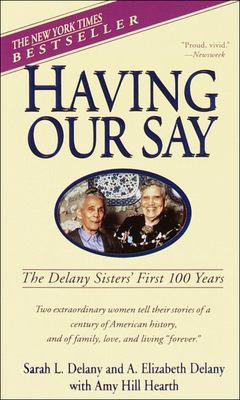 Having Our Say: The Delany Sisters' First 100 Years 9780780753501