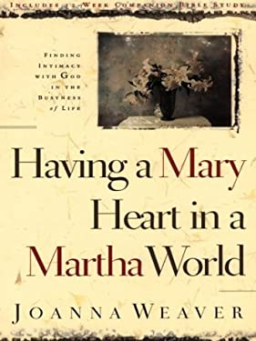 Having a Mary Heart in a Martha World: Finding Intimacy with God in the Busyness of Life 9780786257713