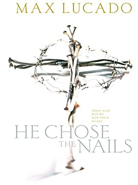 He Chose the Nails: What God Did to Win Your Heart 9780786291694