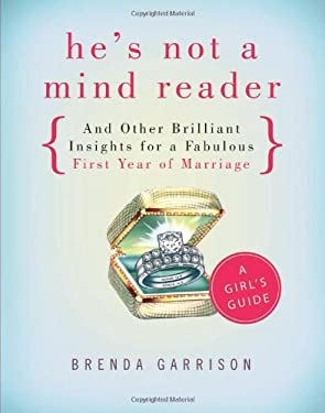 He's Not a Mind Reader and Other Brilliant Insights for a Fabulous First Year of Marriage: A Girl's Guide