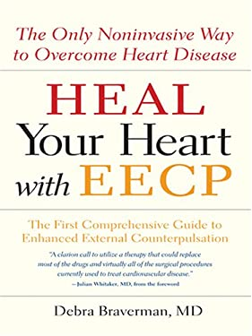 Heal Your Heart with Eecp: The Only Noninvasive Way to Overcome Heart Disease 9780786288403