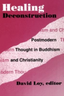 Healing Deconstruction: Postmodern Thought in Buddhism and Christianity 9780788501227