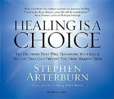 Healing Is a Choice: 10 Decisions That Will Transform Your Life and 10 Lies That Can Prevent You from Making Them 9780785286653