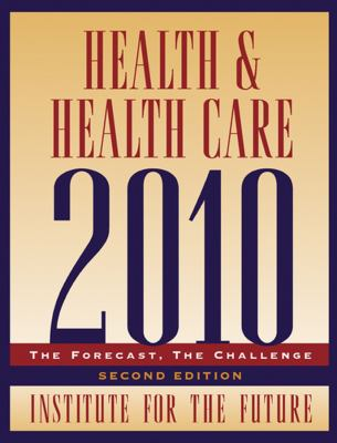 Health and Health Care 2010: The Forecast, the Challenge 9780787959746