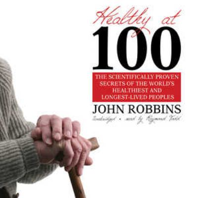 Healthy at 100: The Scientifically Proven Secrets of the World's Healthiest and Longest-Lived Peoples 9780786175000