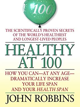 Healthy at 100: The Scientifically Proven Secrets of the World's Healthiest and Longest-Lived Peoples 9780786299003