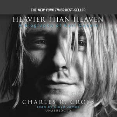 Heavier Than Heaven: A Biography of Kurt Cobain 9780786176007
