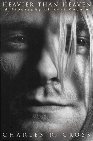 Heavier Than Heaven: A Biography of Kurt Cobain 9780786865055