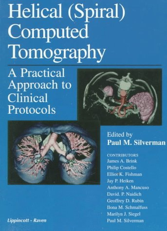 Helical (Spiral) Computed Tomography: A Practical Approach to Clinical Protocols 9780781714785