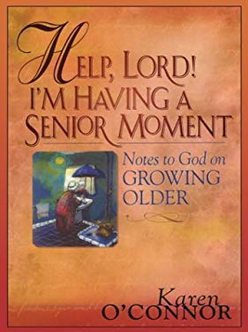 Help, Lord! I'm Having a Senior Moment: Notes to God on Growing Older 9780786262052