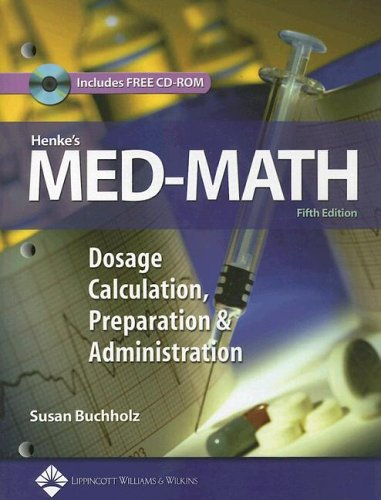 Henke's Med-Math: Dosage Calculation, Preparation and Administration [With CDROMWith Pull-Out Card of Conversions] 9780781762649