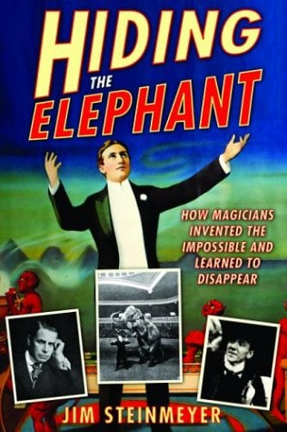 Hiding the Elephant: How Magicians Invented the Impossible and Learned to Disappear 9780786712267