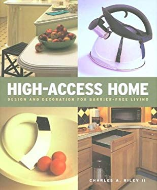 High Access Home: Design and Decoration for Barrier-Free Living 9780789310255