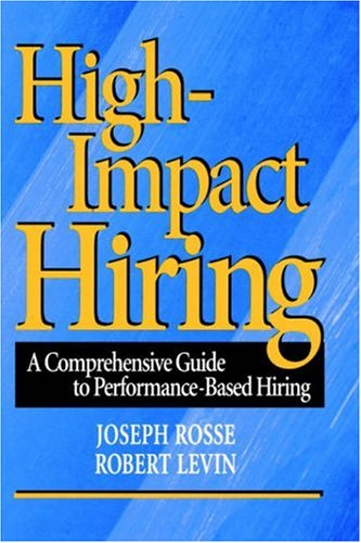 High-Impact Hiring: A Comprehensive Guide to Performance-Based Hiring 9780787909956