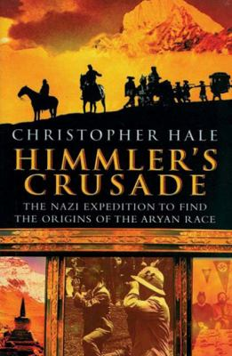 Himmler's Crusade: The Nazi Expedition to Find the Origins of the Aryan Race 9780785822547
