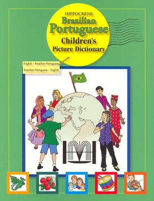 Hippocrene Brazilian Portuguese Children's Picture Dictionary: English-Brazilian Portuguese/Brazilian Portuguese-English 9780781811316