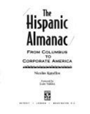 Hispanic Almanac : From Columbus to Corporate America Nicolas Kanellos
